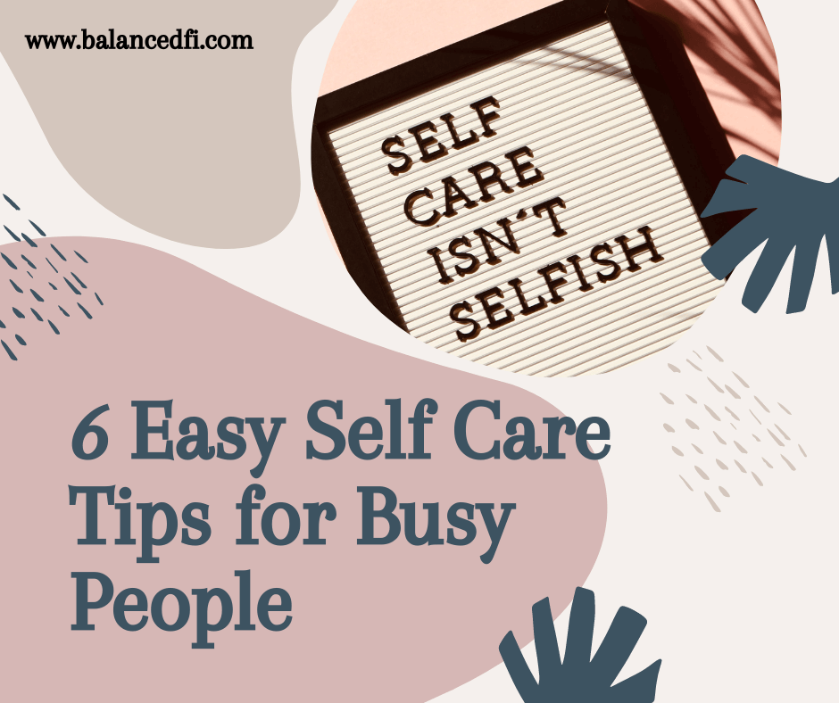 6 Easy Self-Care Tips for Busy People