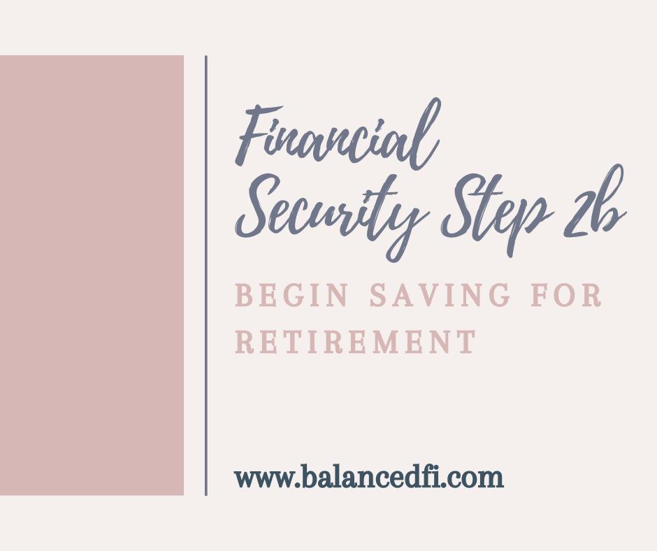 Financial Security Step 2b - Begin Saving for Retirement - Balanced FI