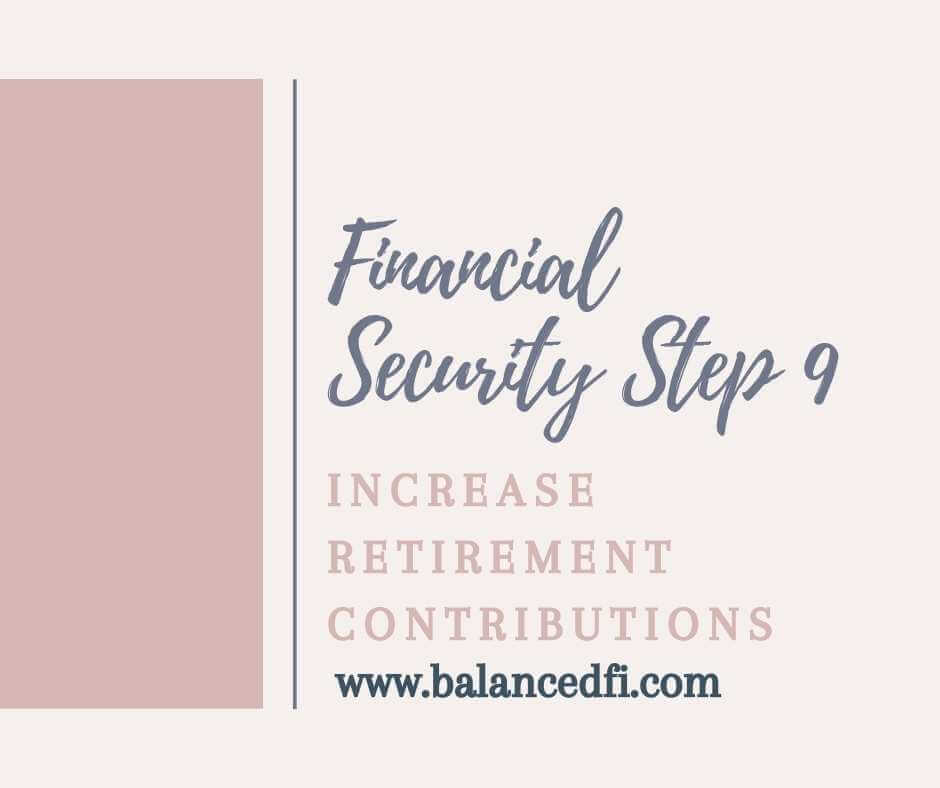 Financial Security Step 9: increase retirement contributions - Balanced FI