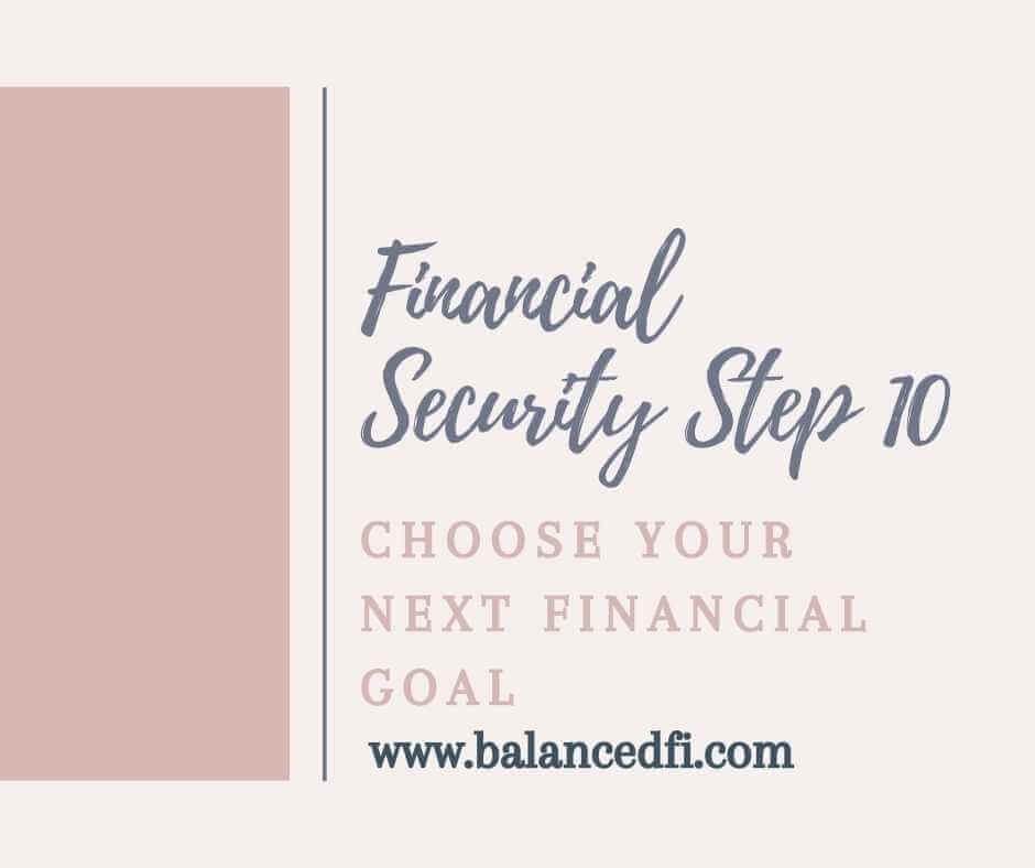 Financial Security Step 10 | choose your next financial goal - Balanced FI